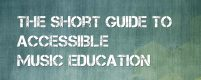 Text on coloured background reads The Short Guide to Accessible Music Education