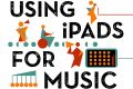 Text says Using iPads for Music with colourful illustrations of musicians